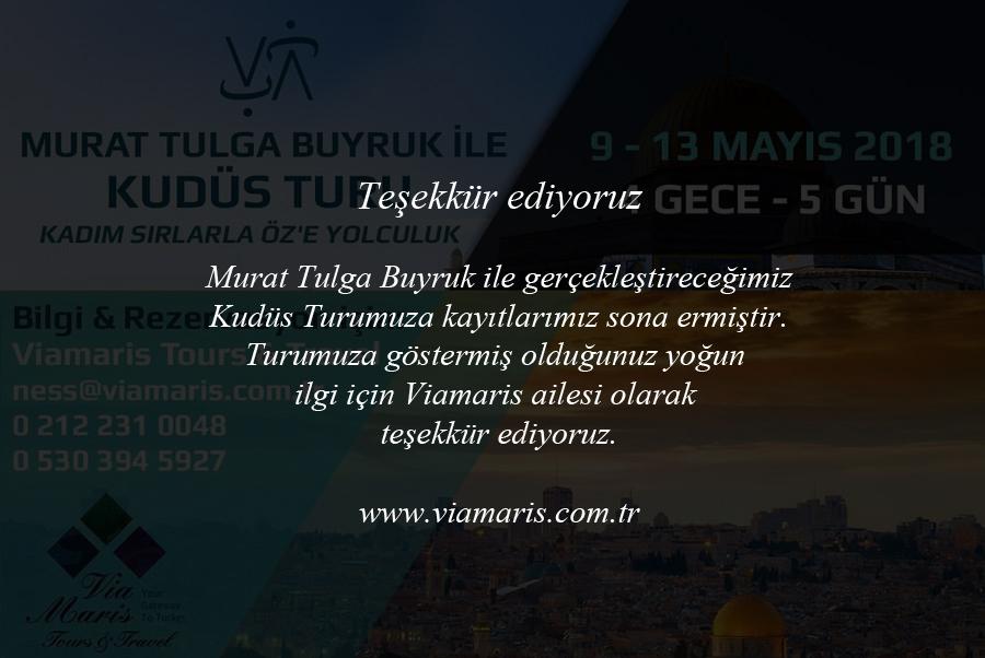 Murat Tulga Buyruk ile gerçekleştireceğimiz Kudüs turu kayıtlarımız sona ermiştir. Turumuza göstermiş olduğunuz yoğun ilgi için Viamaris ailesi olarak teşekkür ediyoruz.