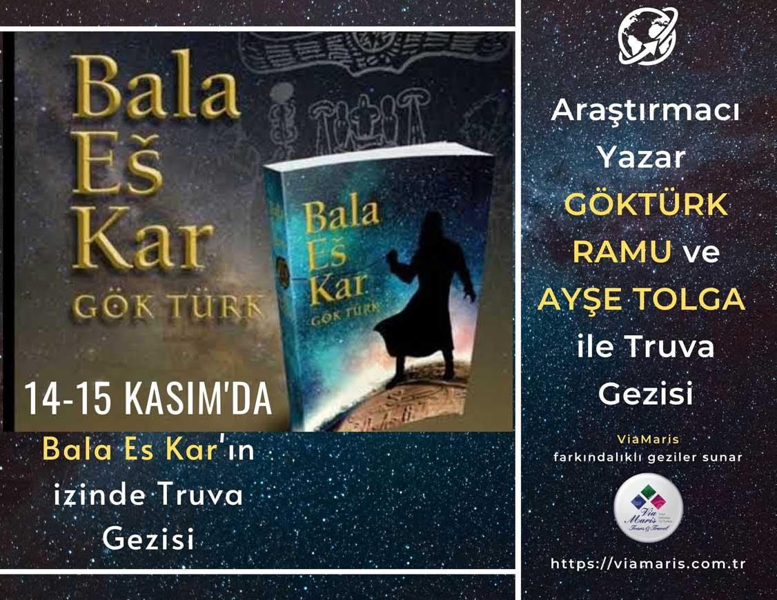 Araştırmacı Yazar Göktürk Ramu ve Ayşe Tolga ile 14-15 Kasım'da BALA-ES KAR'IN izinden Truva gezisine gidiyoruz. Kontenjanımız 30 kişi ile sınırlandırılmıştır. Rezervasyon için acele edin...